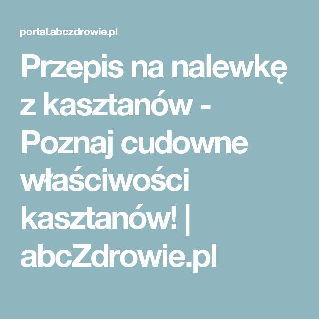 Przepis na nalewkę z kasztanów - Poznaj cudowne właściwości kasztanów! | abcZdrowie.pl