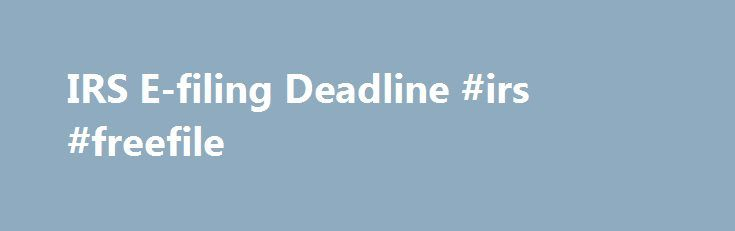 IRS E-filing Deadline #irs #freefile http://incom.remmont.com/irs-e-filing-deadline-irs-freefile/  #irs e filing # IRS E-filing Deadline: Midnight Eastern Time, Thursday, September 15, 2016 Our E-filing Deadline: 5:00 PM Eastern Time, Thursday, September 15, 2016 The IRS filing deadline for Organizations with a Fiscal Year end date of 4/30/2016 is Midnight Eastern Time on Thursday, September 15, 2016. Due to the large volume of returns Continue Reading