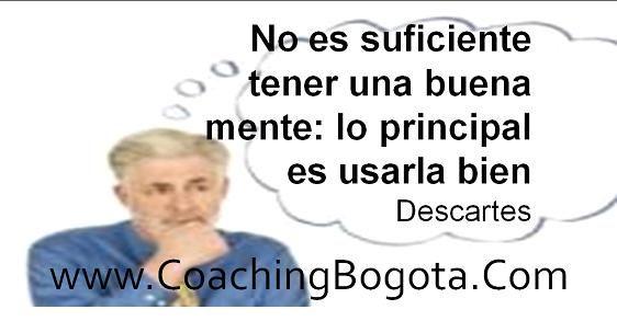 No es suficiente tener una buena mente: lo principal es usarla bien Descartes  www.CoachingBogota.Com  Coaching Bogota
