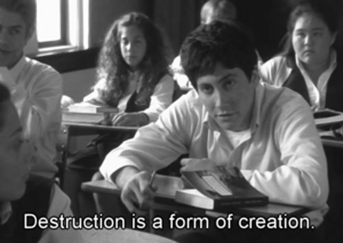 "Donnie Darko ""Destruction is a form of creation"" // The theme all nice and wrapped up for us:) great movie."