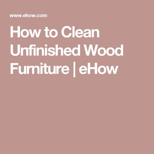 How to Clean Unfinished Wood Furniture. Best 25  Unfinished wood furniture ideas only on Pinterest