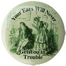 Your Ears Will Never Get You In Trouble