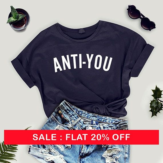 Anti You Shirt Funny Slogan Tee Tumblr Trendy T Shirts Clothing T-Shirts Grunge Graphic Tee for Teen Geek Shirt Cool Gift Unisex  by thecozyapparel