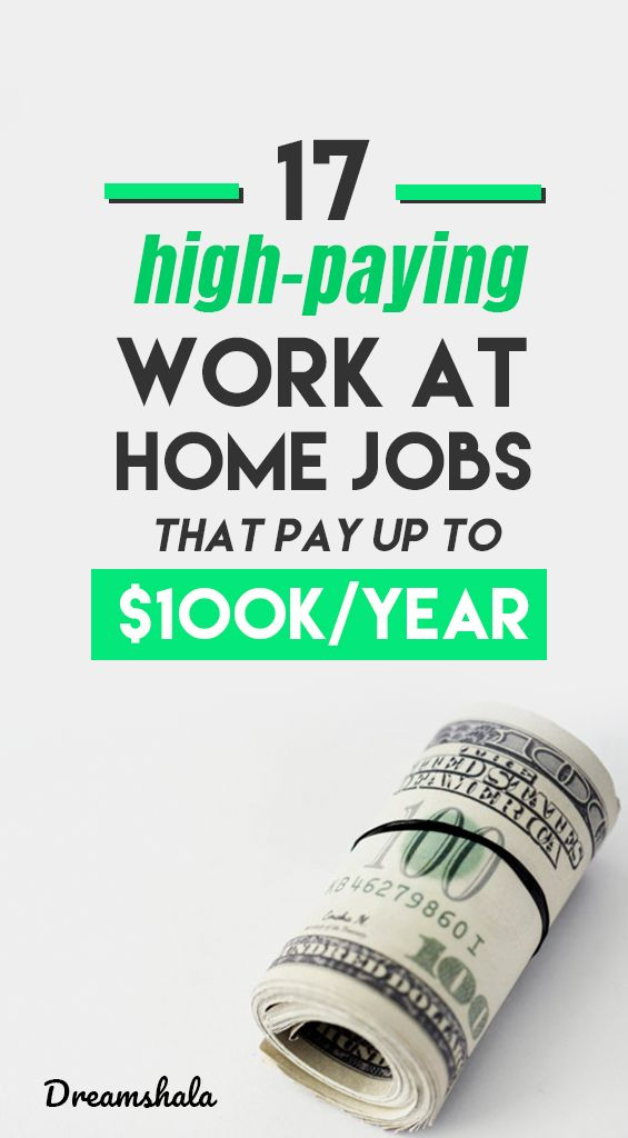 17 high-paying work at home jobs that pay up to $100,000 per year.