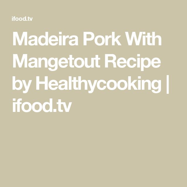 Madeira Pork With Mangetout Recipe by Healthycooking | ifood.tv