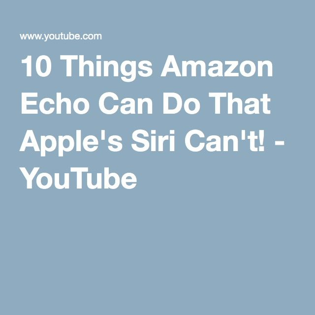 10 Things Amazon Echo Can Do That Apple's Siri Can't! - YouTube