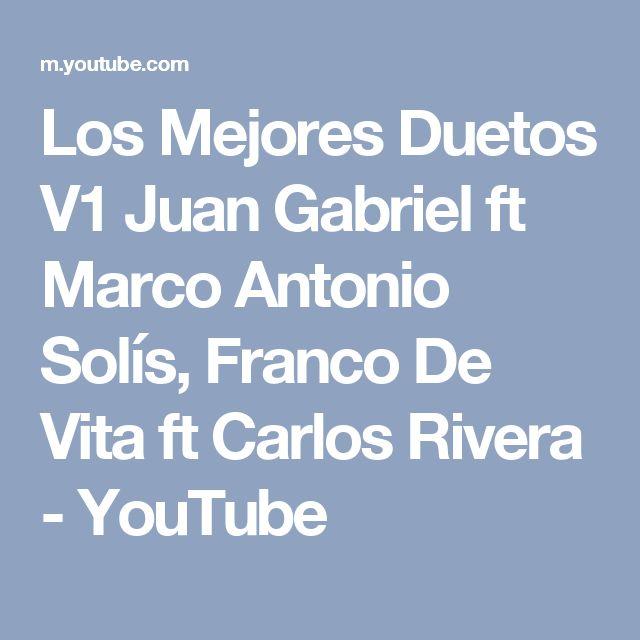 Los Mejores Duetos V1 Juan Gabriel  ft  Marco Antonio Solís, Franco De Vita ft  Carlos Rivera - YouTube