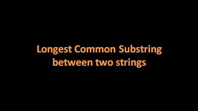 Dynamic Programming solution for longest common substring problem The algorithm is explained with the help of examples and animations.Java code is provided in Code Snippet Section.