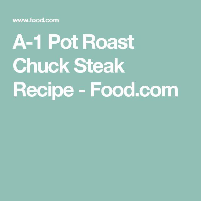 A-1 Pot Roast Chuck Steak Recipe - Food.com
