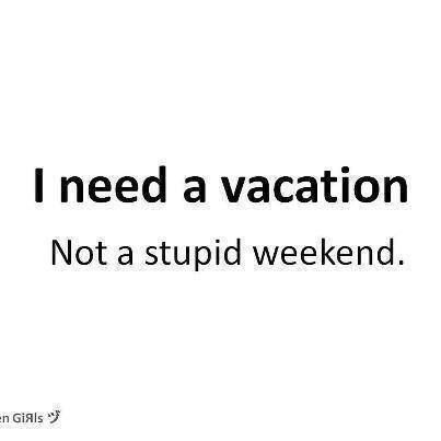 Need a Vacation #Funny, #Vacation, #Weekend