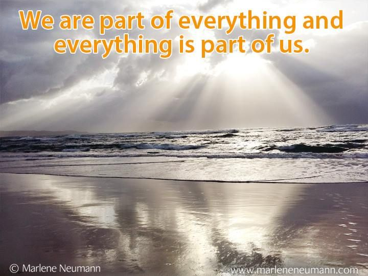 We are part of everything and everything is part of us... Love Marlene Inspirational quotes by Marlene Neumann. Photographer, teacher, author, philanthropist, philosopher. Marlene shares her own personal quotations from her insights, teachings and travels. Order your pack of Inspirational Cards! www.marleneneumann.com