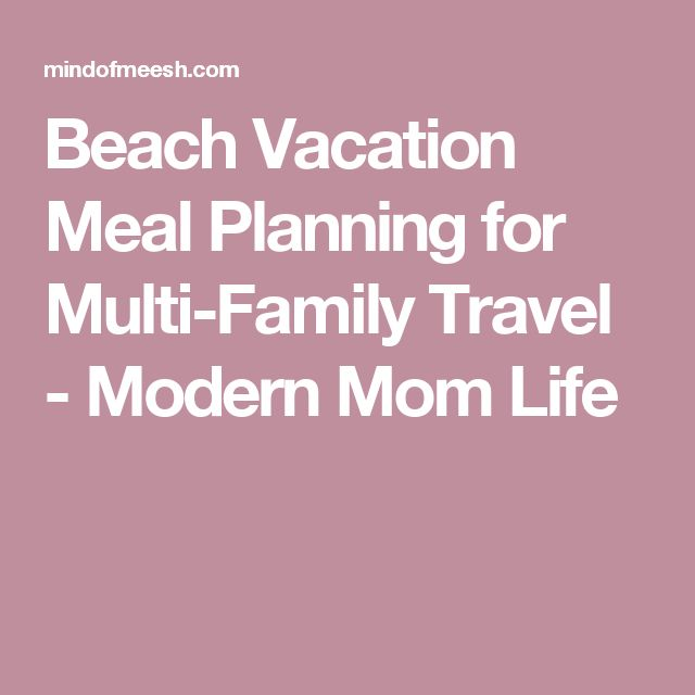 Beach Vacation Meal Planning for Multi-Family Travel - Modern Mom Life