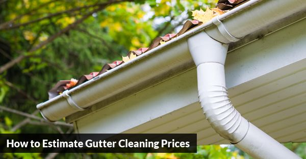 How to Estimate Gutter Cleaning Prices