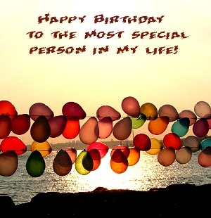 Happy Birthday to the Most Special Person in my life Quote for Girlfriend 2012