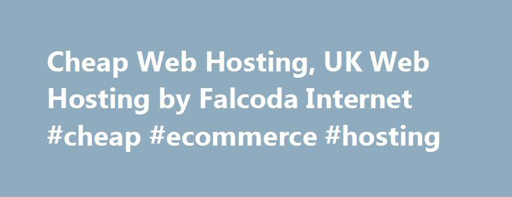 Cheap Web Hosting, UK Web Hosting by Falcoda Internet #cheap #ecommerce #hosting http://nevada.nef2.com/cheap-web-hosting-uk-web-hosting-by-falcoda-internet-cheap-ecommerce-hosting/  # Cheap Web Hosting UK's leading provider of Cheap Web Hosting. we offer fast and reliable UK web hosting and very affordable prices starting from as little as 83p per month. Need a new home for your website with a UK hosting provider then look no further! Falcoda Internet has been providing Cheap Web Hosting…