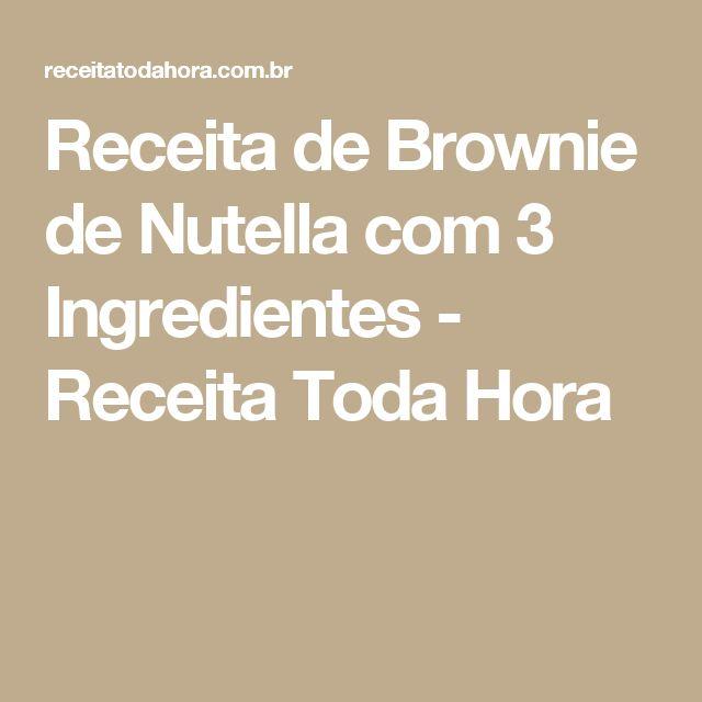 Receita de Brownie de Nutella com 3 Ingredientes - Receita Toda Hora