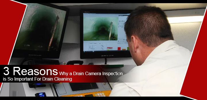3 Reasons Why a Drain Camera Inspection is So Important For Drain Cleaning