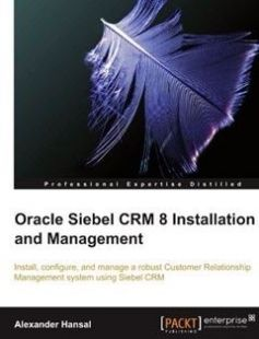 Oracle Siebel CRM 8 Installation and Management: Install configure and manage a robust Customer Relationship Management system using Siebel CRM free download by Alexander Hansal ISBN: 9781849680561 with BooksBob. Fast and free eBooks download.  The post Oracle Siebel CRM 8 Installation and Management: Install configure and manage a robust Customer Relationship Management system using Siebel CRM Free Download appeared first on Booksbob.com.