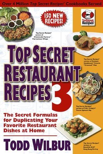 Top Secret Restaurant Recipes 3: The Secret Formulas for Duplicating Your Favorite Restaurant Dishes at Home (Top Secret Recipes) by Todd Wilbur, http://www.amazon.com/dp/0452296455/ref=cm_sw_r_pi_dp_l5.Tqb1X652ZM