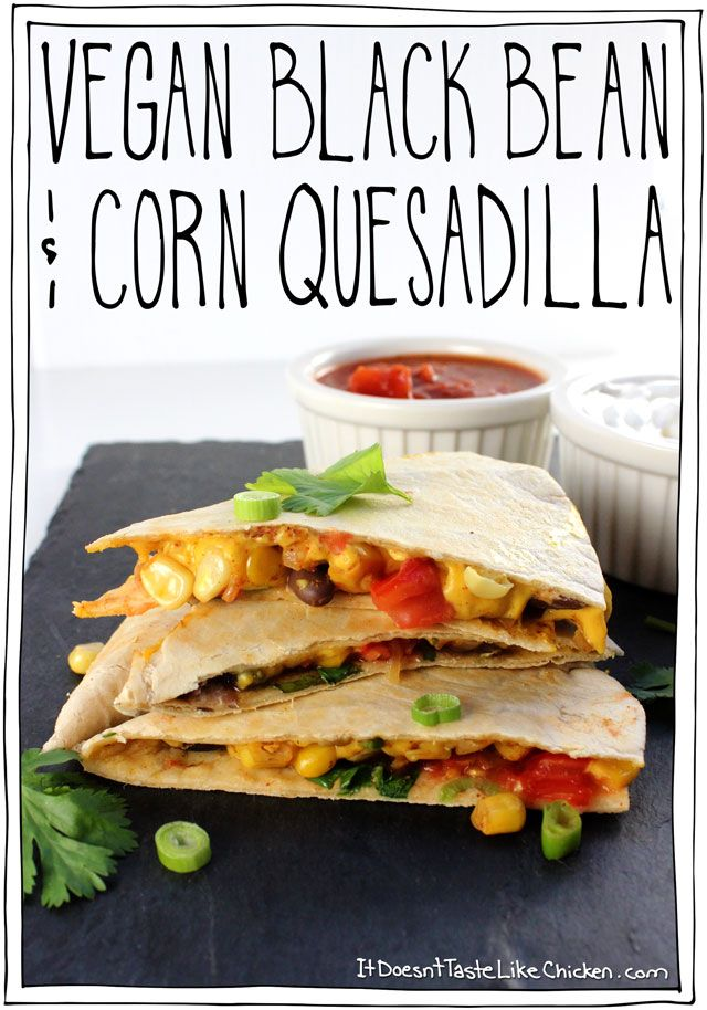 Vegan Black Bean & Corn Quesadilla! Spiced black beans and corn, on top of a homemade melty dairy-free cheese, with diced tomato, green onions, and cilantro. This is the perfect easy weeknight meal, and bonus, most of it can be made ahead of time, making it quick to grab and assemble when hunger strikes. #itdoesnttastelikechicken