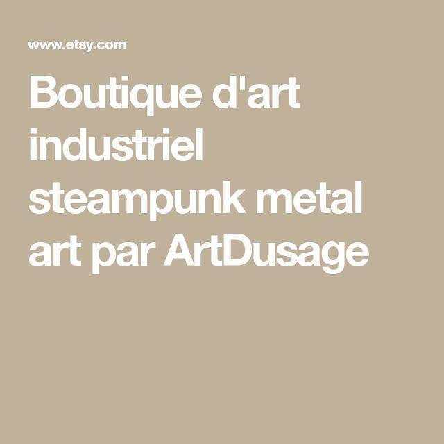 Boutique d'art industriel steampunk metal art par ArtDusage