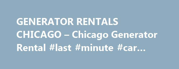 """GENERATOR RENTALS CHICAGO – Chicago Generator Rental #last #minute #car #rental #deals http://rentals.remmont.com/generator-rentals-chicago-chicago-generator-rental-last-minute-car-rental-deals/  #generator rental # Generator Rentals In Chicago About the Chicago Portable Power Chicago Portable Power is one of the leading generator rental enterprises in the Chicagoland area. We offer a wide variety of portable generator sizes and output from small to truck mounted equipment. """"Movie-quiet"""" or…"""