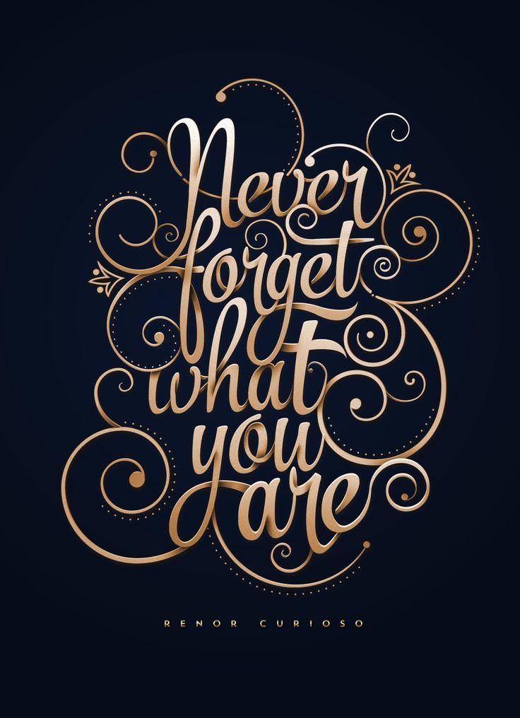 """""""Nunca esqueça o que você é"""""""