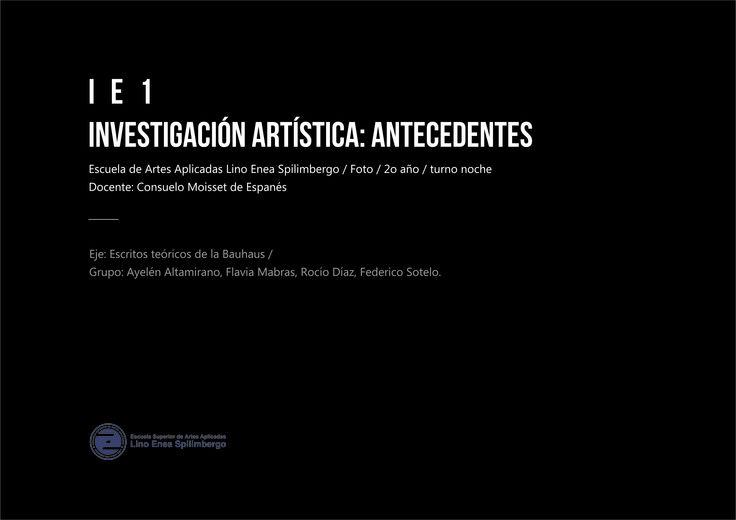 IE1 - Investigación Artística: Antecedentes /  Diapositiva #00 / Escuela de Artes Aplicadas Lino Enea Spilimbergo / Foto / 2o año / turno noche / Docente: Consuelo Moisset de Espanés / Grupo: Ayelén Altamirano, Flavia Mabras, Rocío Diaz, Federico Sotelo.