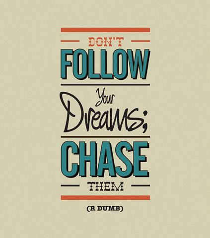 Dont follow your dreams, chase them.Remember This, Happy Quotes, Typography Quotes, Motivation Quotes, Graphics Design, Quotes Posters, Chase, Inspiration Quotes, Dreams Quotes