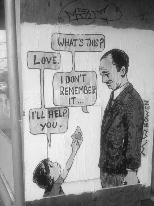 """street art """" _ ¿Qué es esto? _ Amor _ No lo recuerdo _ Te ayudaré. """" ♥♥"""