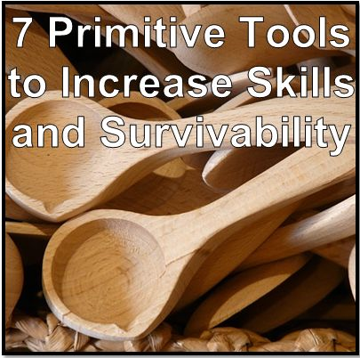 7 Primitive Tools to Increase Skills and Survivability