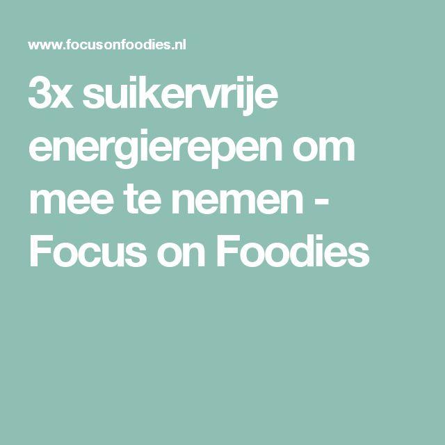 3x suikervrije energierepen om mee te nemen - Focus on Foodies