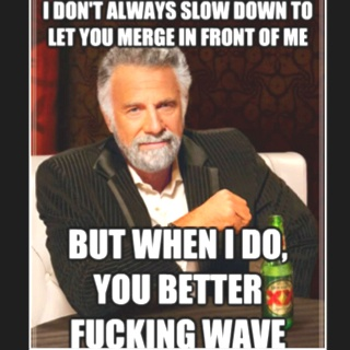 I can not stand it when people dont wave.