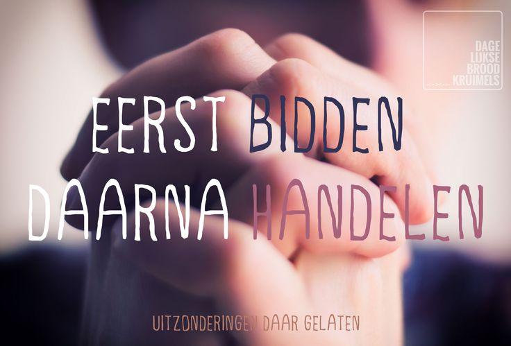 Eerst bidden daarna handelen   http://www.dagelijksebroodkruimels.nl/bijbelse-wijsheden/eerst-bidden-daarna-handelen/