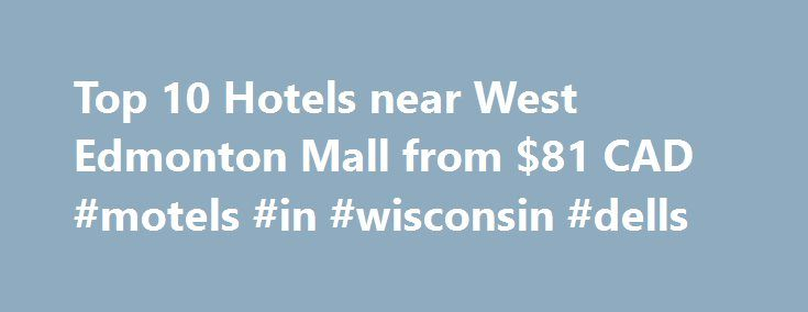 Top 10 Hotels near West Edmonton Mall from $81 CAD #motels #in #wisconsin #dells http://hotel.remmont.com/top-10-hotels-near-west-edmonton-mall-from-81-cad-motels-in-wisconsin-dells/  #west edmonton mall hotel # Hotels near West Edmonton Mall West Edmonton Mall hotels – Edmonton West Edmonton Mall is situated in the Edmonton area, Alberta Whether it's a cheap West Edmonton Mall hotel, a 5 star West Edmonton Mall hotel or a family friendly West Edmonton Mall hotel, Hotels.com has the best…