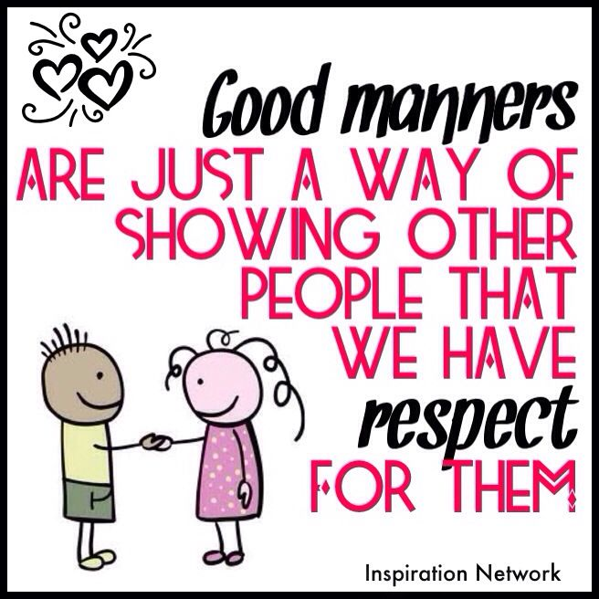 """""""Good manners are just a way of showing other people that we have respect for them."""" #quote"""