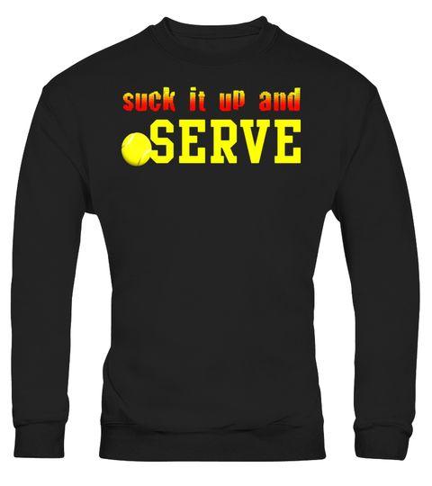 Suck It Up And Serve Tennis Ball T-Shirt