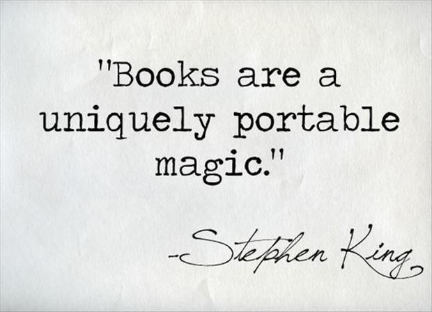 Books are a uniquely portable magic. --Stephen King