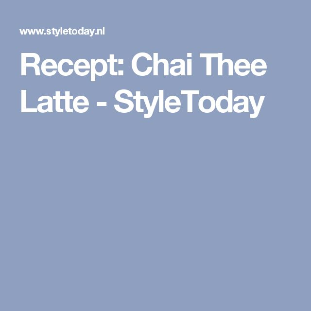 Recept: Chai Thee Latte - StyleToday