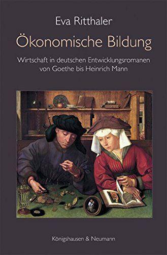 Vom Grenznutzen der Theorie - Eva Ritthaler widmet sich der Darstellung der Ökonomie in deutschen Entwicklungsromanen von Johann Wolfgang Goethe bis Heinrich Mann : literaturkritik.de