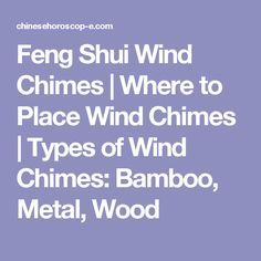 Feng Shui Wind Chimes | Where to Place Wind Chimes | Types of Wind Chimes: Bamboo, Metal, Wood