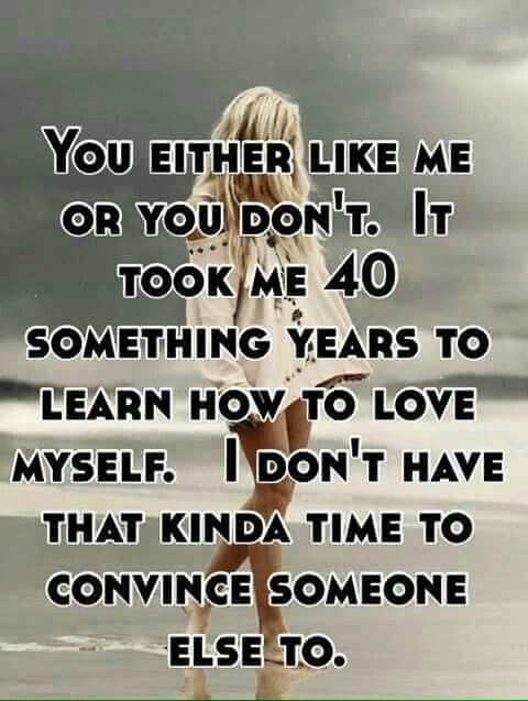 Love this - to have someone appreciate me for being me and not find fault and criticise me - that means so much.