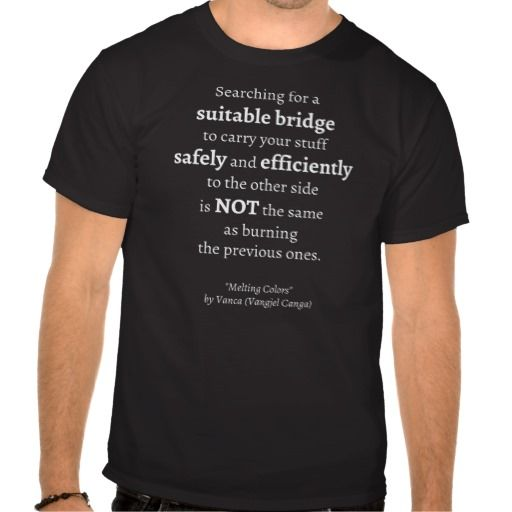 """Searching for a Suitable Bridge quote (dark) T Shirt - from my free ebook """"Melting Colors"""" (by Vangjel Canga - Vanca - elheartista)"""