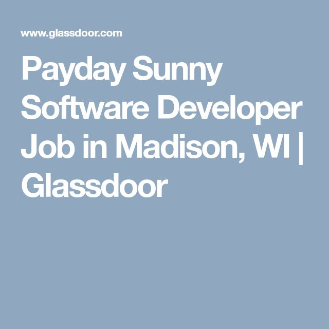 Payday Sunny Software Developer Job in Madison, WI | Glassdoor