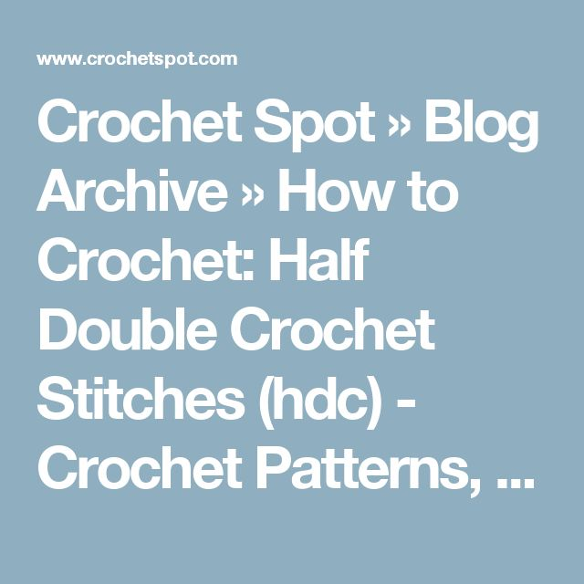 Crochet Spot » Blog Archive » How to Crochet: Half Double Crochet Stitches (hdc) - Crochet Patterns, Tutorials and News