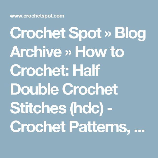 Crochet Spot » Blog Archive » How to Crochet: Half Double Crochet Stitches (hdc) - Crochet Patterns, Tutorials and News