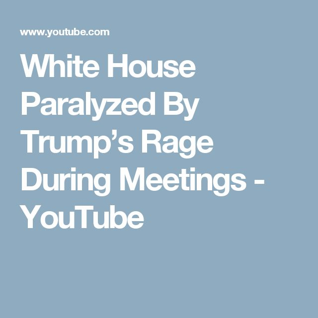 White House Paralyzed By Trump's Rage During Meetings - YouTube  OUR PRESIDENT IS AN IGNORANT MORON.