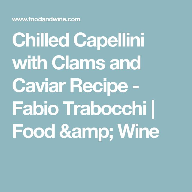 Chilled Capellini with Clams and Caviar Recipe  - Fabio Trabocchi | Food & Wine