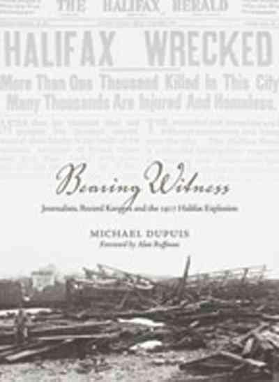 Bearing Witness: Journalists, Record Keepers and the 1917 Halifax Explosion