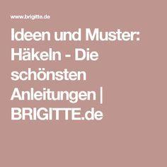 Ideen und Muster: Häkeln - Die schönsten Anleitungen   BRIGITTE.de